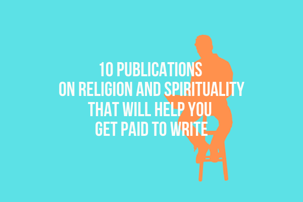 10 Publications on Religion and Spirituality that will Help You Get Paid to Write
